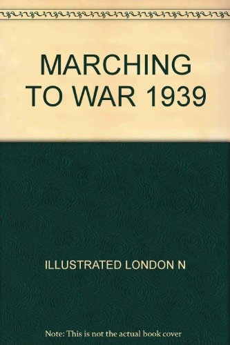 The Illustrated London News Marching to War 1933-1939 - Martin Gilbert; James Bishop