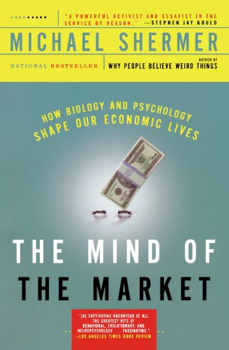 The Mind of the Market: How Biology and Psychology Shape Our Economic Lives - Michael Shermer