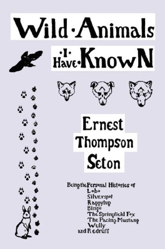 Wild Animals I Have Known (Yesterday's Classics) - Ernest Thompson Seton