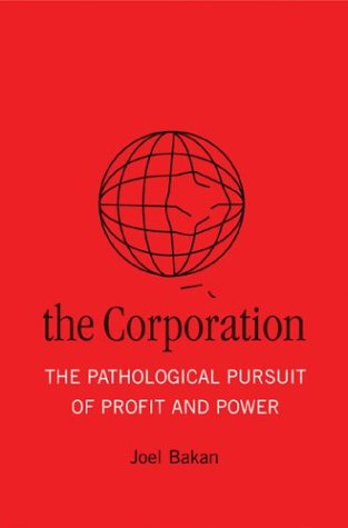The Corporation: The Pathological Pursuit of Profit and Power - Joel Bakan