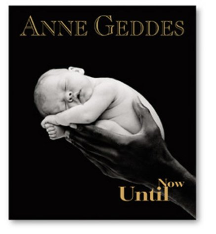 Until Now - Anne Geddes