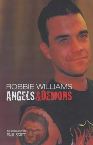 Robbie Williams: Angels  &  Demons - The Unauthorized Biography - Paul Scott