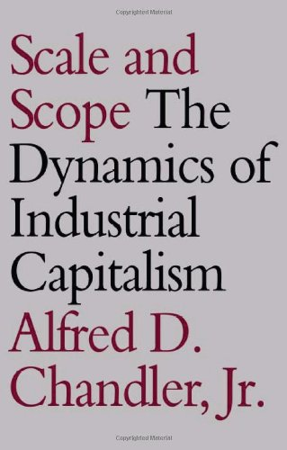 Scale and Scope: The Dynamics of Industrial Capitalism - Alfred D. Chandler