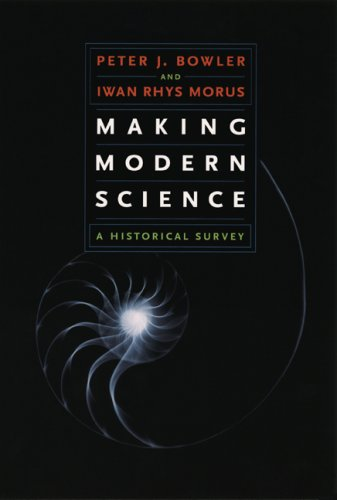 Making Modern Science: A Historical Survey - Peter J. Bowler; Iwan Rhys Morus