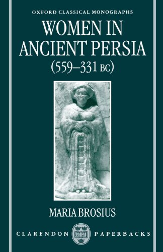 Women in Ancient Persia, 559-331 BC (Oxford Classical Monographs) - Maria Brosius