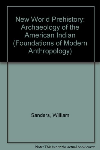 New World Prehistory: Archaeology of the American Indian (Foundations of Modern Anthropology) - William Sanders; Joseph Marinao