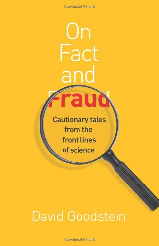 On Fact and Fraud: Cautionary Tales from the Front Lines of Science - David Goodstein