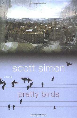 Pretty Birds: A Novel - Scott Simon