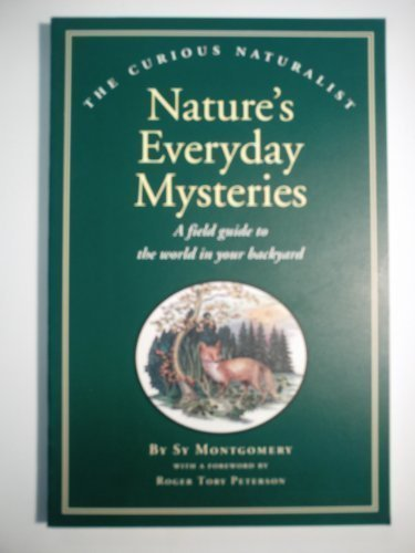 Nature's Everyday Mysteries: A Field Guide to the World in your Backyard (The Curious Naturalist) - Sy Montgomery