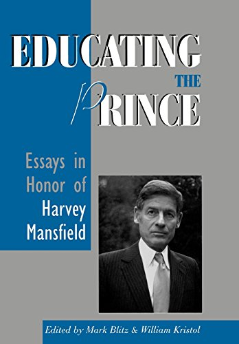 Educating the Prince: Essays in Honor of Harvey Mansfield - Mark Blitz; Mark Blitz; William Kristol; John Gibbons; Nathan Tarcov; Ralph Hancock; Jerry Weinberger; Paul A.