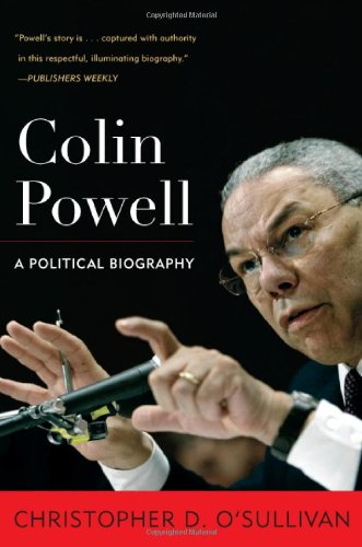 Colin Powell: A Political Biography (Biographies in American Foreign Policy) - Christopher D. O'Sullivan