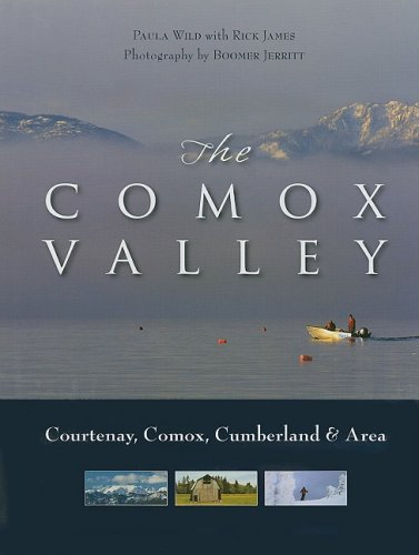 The Comox Valley: Courtenay, Comox, Cumberland and Area - Paula Wild