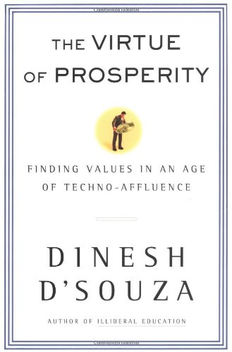 The Virtue Of Prosperity: Finding Values In An Age Of Technoaffluence - Dinesh D'Souza
