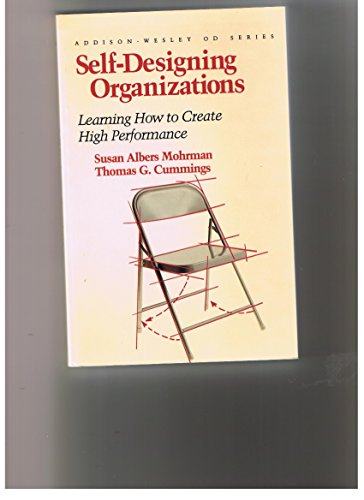 Self Designing Organizations: Learning How to Create High Performance (Addison-Wesley Series on Organization Development) - Susan Albers Mohrman; Thomas G. Cummings
