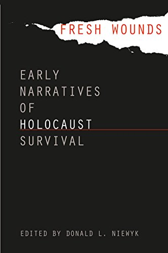 Fresh Wounds: Early Narratives of Holocaust Survival - Donald L. Niewyk