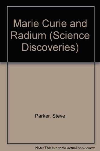 Marie Curie and Radium (Science Discoveries) - Steve Parker