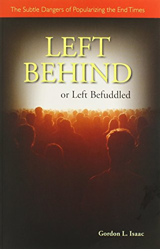 Left Behind or Left Befuddled: The Subtle Dangers of Popularizing the End Times - Gordon Isaac