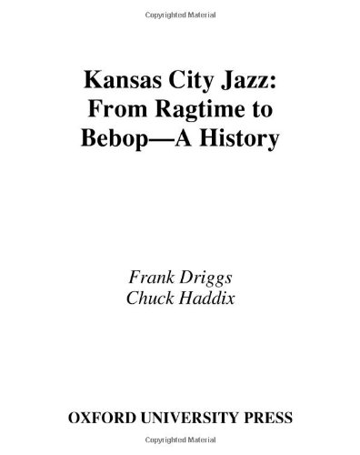 Kansas City Jazz: From Ragtime to Bebop--A History - Frank Driggs; Chuck Haddix