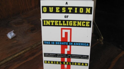 A Question of Intelligence: The IQ Debate in America - Daniel Seligman