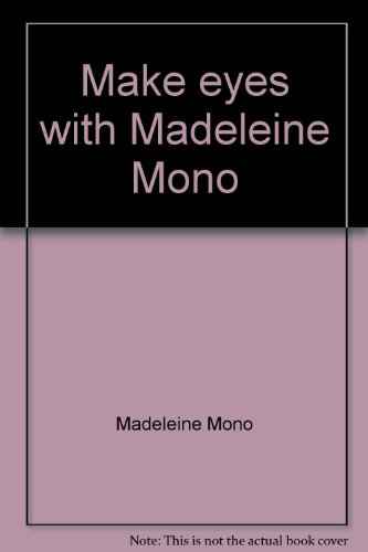 Make eyes with Madeleine Mono: Every woman's step-by-step guide to beautiful eyes and perfect eye makeup for day and night - Madeleine Mono