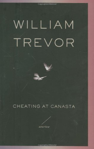 Cheating at Canasta: Stories - William Trevor