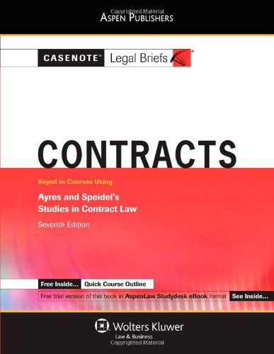 Casenote Legal Briefs: Contracts: Keyed to Ayres and Speidel's Studies in Contract Law, 7th Ed. - Casenote Legal Briefs