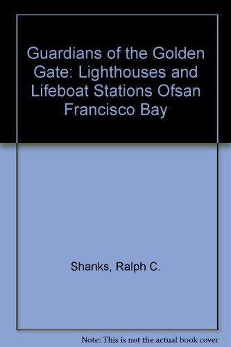 Guardians of the Golden Gate: Lighthouses and Lifeboat Stations Of San Francisco Bay - Ralph C. Shanks; Lisa Woo Shanks