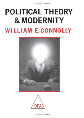 Political Theory and Modernity - William Connolly