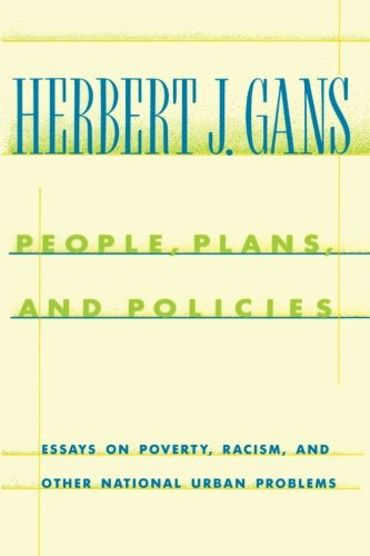 People, Plans, and Policies: Essays on Poverty, Racism, and Other National Urban Problems (Columbia History of Urban Life) - Herbert Gans