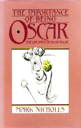 The Importance of Being Oscar: Life and Wit of Oscar Wilde - Mark Nicholls