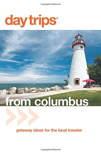 Day Tripsr from Columbus: Getaway Ideas For The Local Traveler (Day Trips Series) - Sandra Gurvis
