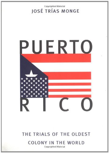 Puerto Rico: The Trials of the Oldest Colony in the World - Jos? Tr?as Monge