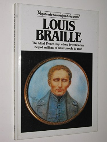 Louis Braille: The Blind French Boy Whose Invention Has Helped Millions of Blind People to Read (People who have helped the world) - Beverley Birch