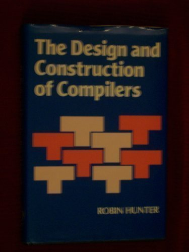 Design and Construction of Compilers (Wiley Series in Computing) - Robin B. Hunter