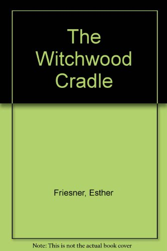 The Witchwood Cradle - Esther Friesner