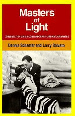 Masters of Light: Conversations with Contemporary Cinematographers - Dennis Schaefer; Larry Salvato