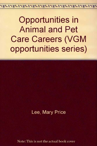Opportunities in Animal and Pet Care Careers (Vgm Opportunities) - Mary Price Lee; Richard S. Lee