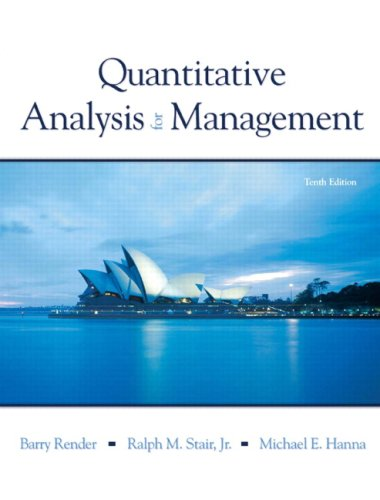 Quantitative Analysis for Management (10th Edition) - Barry Render, Ralph M. Stair, Michael E. Hanna