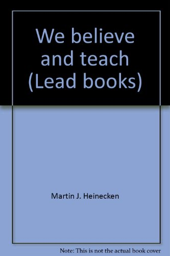 We believe and teach (Lead books) - Martin J. Heinecken