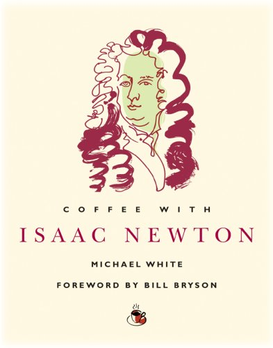 Coffee with Isaac Newton (Coffee with...Series) - Michael White