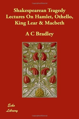 Shakespearean Tragedy Lectures on Hamlet, Othello, King Lear  &  Macbeth - A. C. Bradley