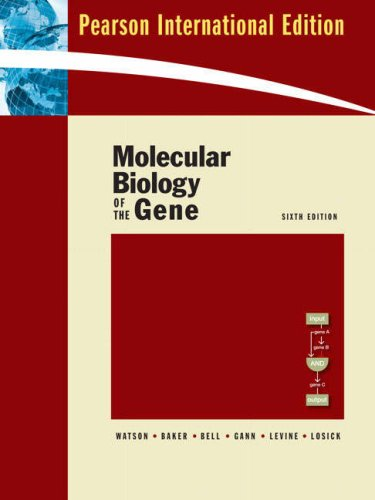 Molecular Biology of the Gene (International Edition) - James D. Watson Tania A. Bake Stephen P. Bell Alexander Gann Michael Levine Richard Losick
