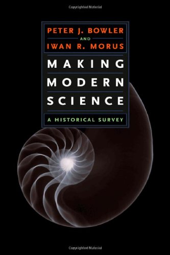Making Modern Science: A Historical Survey - Peter J. Bowler, Iwan Rhys Morus