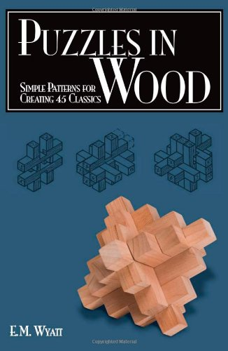 Puzzles in Wood: Simple Patterns for Creating 45 Classics - Edwin Mather Wyatt