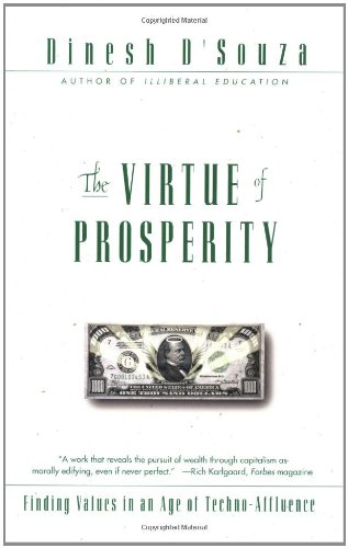 The Virtue of Prosperity: Finding Values in an Age of Techno-Affluence - Dinesh D'Souza