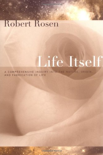 Life Itself: A Comprehensive Inquiry into the Nature, Origin, and Fabrication of Life (Complexity in Ecological Systems) - Robert Rosen