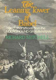 The Leaning Tower of Babel and Other Affronts by the Underground Grammarian - Richard Mitchell