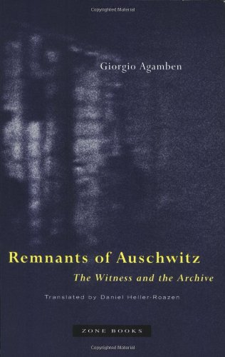 Remnants of Auschwitz: The Witness and the Archive - Giorgio Agamben