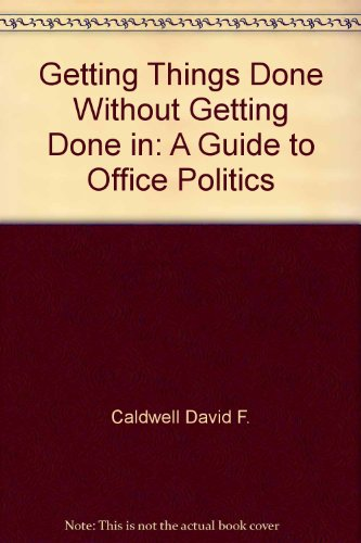 Getting things done without getting done in: A guide to office politics - Dennis J Moberg