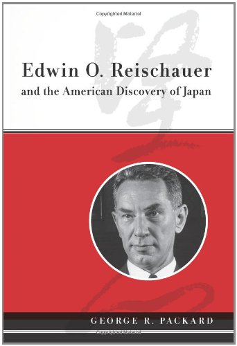 Edwin O. Reischauer and the American Discovery of Japan - George R. Packard